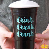 Drink Drank Drunk Party Cup