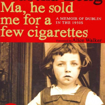 Ma, He Sold Me for a Few Cigarettes: A Memoir of Dublin in the 1950s (Ma, He Sold Me for a Few Cigarettes)