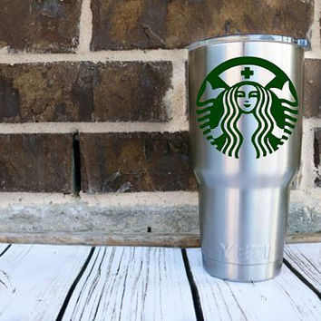 Nurse Starbucks Coffee Decal - Nurse Needs Coffee - Yeti Decal - Funny - Sticker
