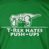T-Rex Hates pushups Dinosaur Screen Printed T-Shirt Tee Shirt T Shirt Mens Ladies Womens Youth Kids Funny Geek trex push ups