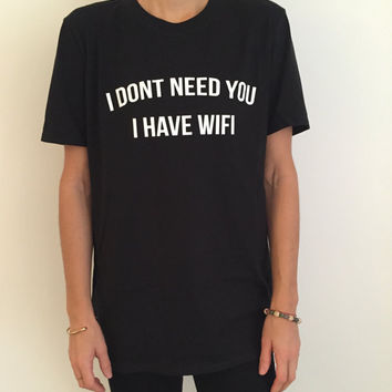 I dont need you i have wifi Tshirt black Fashion funny slogan womens girls sassy cute top