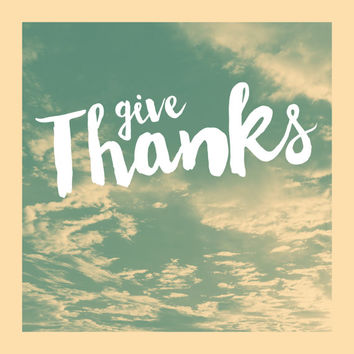 Give Thanks, Original Giclee Art Print, Gratitude, Inspirational, Typography, Photography
