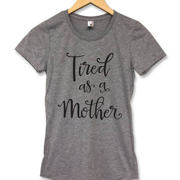Tired as a Mother Shirt, Scoop-Neck, Baby shower gift, Mothers day gift, Gift for wife, Gift for mom, New mom gift, Mom life t shirts