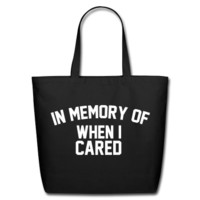 In Memory Of When I Cared Eco-Friendly Cotton Tote
