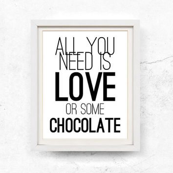 All you need is love or some chocolate, Printable poster, Love print, Digital download, Typographic print, Black and white, 8x10, 11x14