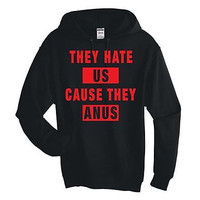 They Hate Us Cause They A**s Unisex Hoodie