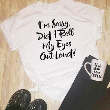 I'm Sorry Did I Roll My Eyes Out Loud? Letter Printed T-Shirt Casual popular Tumblr Crewneck Aesthetic tshirt Girl Cute Tops