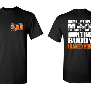 Hunting Dad T Shirt, Some People Have to Wait Their Whole Life to Meet their Hunting Buddy, I Raised Mine Father Gift Hunting Shirt