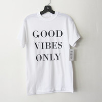Cool Good Vibes Only T-Shir All Sizes