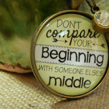 Don't Compare Your Beginning With Someone Else's Middle Motivational Pendant Hope Necklace