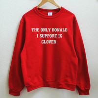The only Donald I support is Glover Graphic Print Unisex Sweatshirt