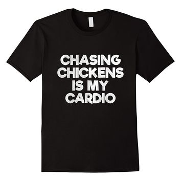 Chasing Chickens Is My Cardio T-Shirt