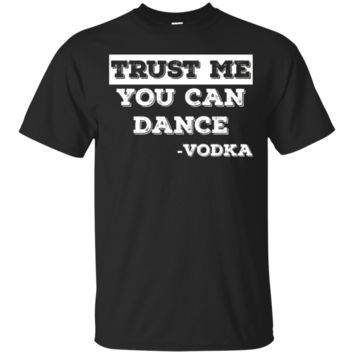Trust Me You Can Dance - Signed By Vodka Funny T-Shirt Hoodie Gift