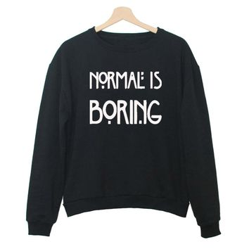Normal Is Boring. Women Sweatshirts