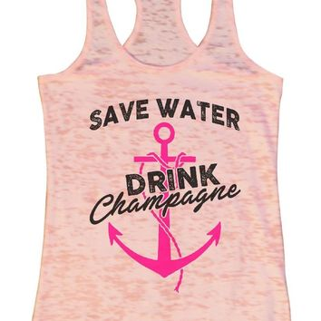 SAVE WATER DRINK Champagne Burnout Tank Top By Funny Threadz