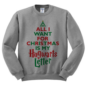 Grey Crewneck All I Want For Christmas Is My Hogwarts Letter Deathly Hallows Harry Potter Sweatshirt Sweater Jumper Pullover
