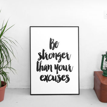 Be Stronger Than Your Excuses Inspirational Print, Sport Fitness Exercise Motivational Print, Black and White Modern Office Art Wall Decor