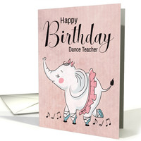 Ballet Elephant with Music Notes and Tutu for Dance Teacher Birthday card