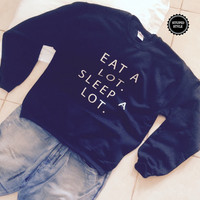 Eat a Lot Sleep A Lot black sweatshirt jumper gift cool fashion sweatshirts girls UNISEX sizing women sweater