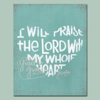 Bible Verse - Scripture Art - Praise Him Wholeheartedly 8x10 Fine Art Giclee Print - Mint - Patina- Mothers Day