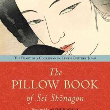 The Pillow Book of Sei Shonagon: The Diary of a Courtesan in Tenth Century Japan: The Pillow Book of Sei Shonagon