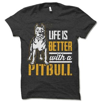 Life is better with a Pitbull awesome dog lover unisex t-shirt