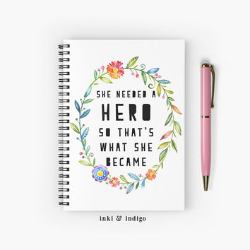 She Needed A Hero So That's What She Became - Spiral Notebook With Lined Paper, A5 Writing Journal, Diary Lined Journal, Inspirational Quote