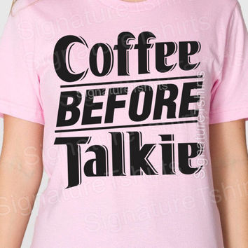 Coffee Before Talkie - Womens T shirt - mens t-shirt American Apparel Christmas tshirt Drink coffee lover Birthday gift shirt t shirt