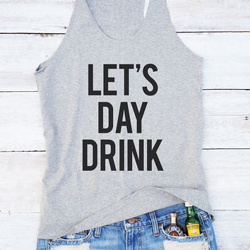 Let's day drink shirt quote shirt tumblr shirt instagram graphic women funny shirt gifts women top tumblr shirt with saying gift for women