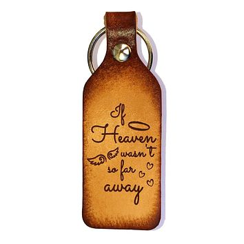 If Heaven Wasn't So Far Away Leather Keychain