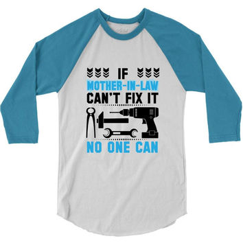 IF MOTHER IN LAW CAN'T FIX IT THAN NO ONE CAN FIX IT 3/4 Sleeve Shirt