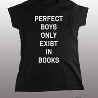 Perfect Boys Only Exist In Books Shirt - tshirt, mens womens gift, funny tee, instagram, tumblr, graphic fashion, hot guys, young girls. top
