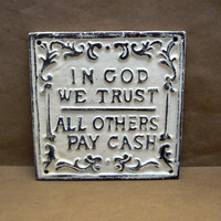 In God We Trust All Others Pay Cash Cast Iron Painted Off White Cream Ecru Wall Decor Sign, Shabby Chic Plaque