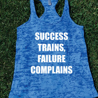 Success Trains Failure Complains Burnout Tank top.Womens crossfit tank.Funny exercise tank.Running tank top. Bootcamp tank.Sexy Gym Clothing