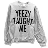 Yeezy Taught Me - Kanye West Sweatshirt - Limited Print - All Sizes s, m, l, xl, xxl, xxxl Oxford gray