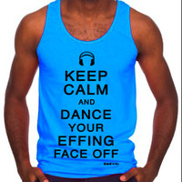 Rave Clothes - Keep Calm and Dance Your Effing Face Off Shirts - Mens Neon Tanks and Tees - Bad Kids Clothing | Bad Kids Clothing