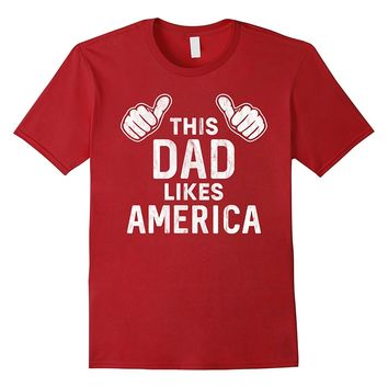 This Dad Likes America Shirt : Proud American Patriot Father