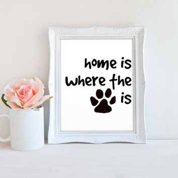 Home is Where the Dog or Cat Is Pawprint Sign, Pet Quote Printable Digital Wall Art Template, Instant Download, 8x10