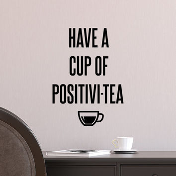 Quote decal / Letter Wall Decal / Have A Cup Of Positivitea / positivi-tea / Room Decor / Custom Letters Decal / removable quotes / gift