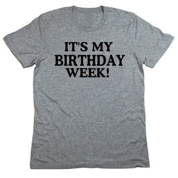 It's My Birthday Week, Customize Birthday T-Shirts, Birthday Shirt, Happy Birthday,