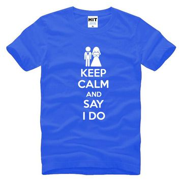 Keep Calm and Say I Do Wedding Gift Men's Funny T-Shirt T Shirt For Men New Short Sleeve