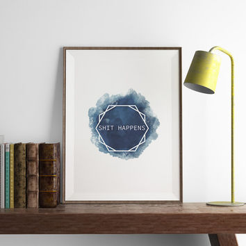 Shit Happens Print | Watercolor | Geometric | Funny Office Wall Art | Art Printable | Printable Wall Art | PDF Download | Funny Art