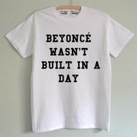 Beyonce wasn't built in a day shirt- pullover crewneck sweatshirt unisex - crewneck - concert - flawless - t-shirt - jay z - tumblr