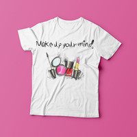 Make up your mind! , Makeup shirt, white fashion shirt, womens clothing, womens fashion shirt