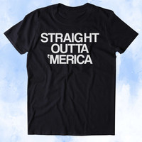 Straight Outta Merica Shirt Funny American Gangster USA Tumblr T-shirt