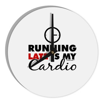 """Running Late Is My Cardio 8"""" Round Wall Clock"""