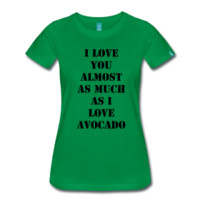 I LOVE YOU ALMOST AS MUCH AS I LOVE AVOCADO