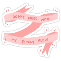 Don't Mess With My Funky Flow (Pink) by adrianimation