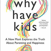 Why Have Kids?: A New Mom Explores the Truth About Parenting and Happiness by Jessica Valenti (Bargain Books)