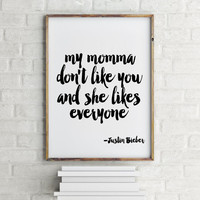 Purpose album My mama don't like you but she likes everyone Justin Bieber quote song lyric art Instant download Printable quotes Wall art